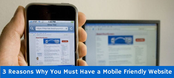 3 Reasons You Must Have a Mobile Friendly Site